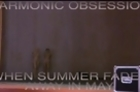 When Summer Fades Away In May - Harmonic Obsession (Music Video)