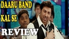 Daaru Band Kal Se Video Song REVIEW -  Sunny Deol - Singh Saab The Great