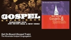 The Riverside Gospel Congregation - Get On Board - Gospel Train - Gospel